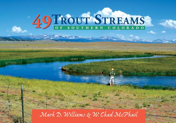 49 Trout Streams of Southern Colorado By Mcphail, W. Chad/ Williams, Mark D.